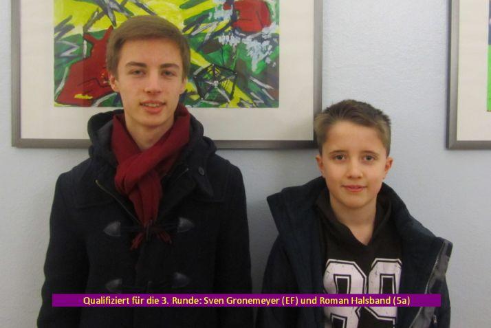 Qualifiziert für die 3. Runde: Sven Gronemeyer (EF) und Roman Halsband (5a)